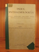 Index Ophthalmologicus. In quo recensentur foederalis societatum artis ophthalmologicae medici instituta edita (Deckel-Untertitel: Directory - Repertoire - Directorio - Führer)
